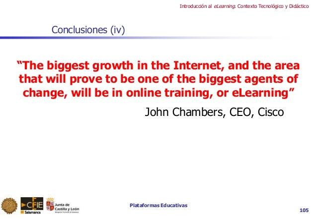 """Plataformas Educativas Introducción al eLearning. Contexto Tecnológico y Didáctico 105 Conclusiones (iv) """"The biggest grow..."""