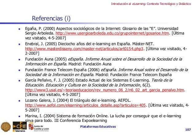 Plataformas Educativas Introducción al eLearning. Contexto Tecnológico y Didáctico 107 Referencias (i)  Egaña, P. (2000) ...