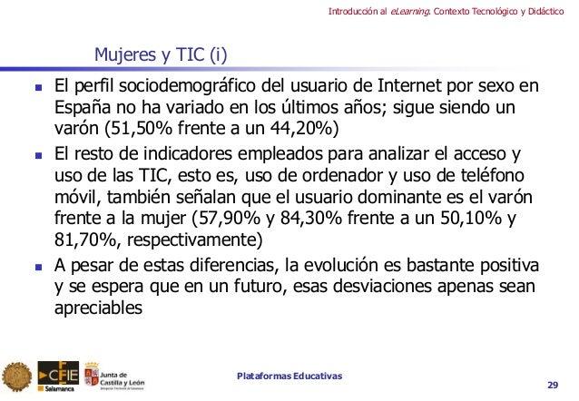 Plataformas Educativas Introducción al eLearning. Contexto Tecnológico y Didáctico Mujeres y TIC (i)  El perfil sociodemo...