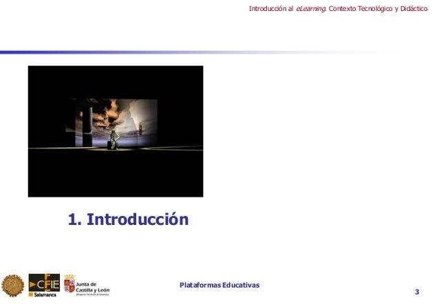 Plataformas Educativas Introducción al eLearning. Contexto Tecnológico y Didáctico 3 1. Introducción