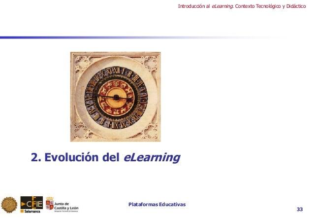Plataformas Educativas Introducción al eLearning. Contexto Tecnológico y Didáctico 33 2. Evolución del eLearning