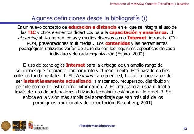 Plataformas Educativas Introducción al eLearning. Contexto Tecnológico y Didáctico 42 Algunas definiciones desde la biblio...