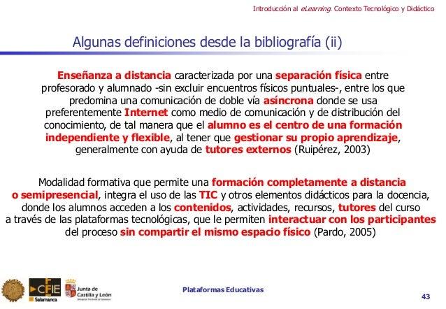 Plataformas Educativas Introducción al eLearning. Contexto Tecnológico y Didáctico 43 Algunas definiciones desde la biblio...