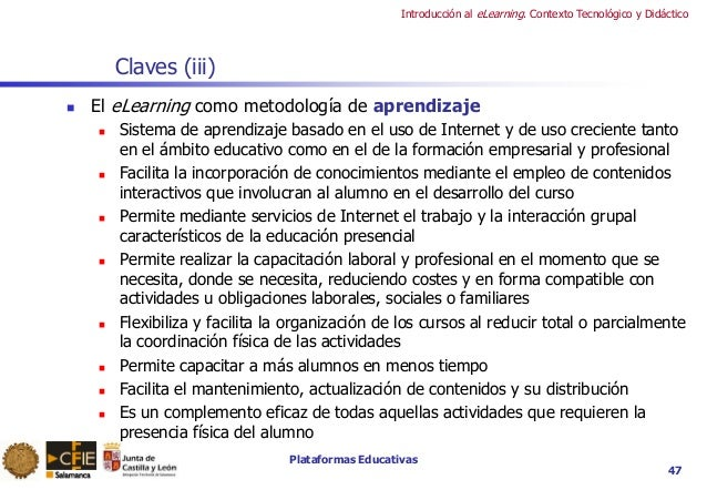 Plataformas Educativas Introducción al eLearning. Contexto Tecnológico y Didáctico 47 Claves (iii)  El eLearning como met...