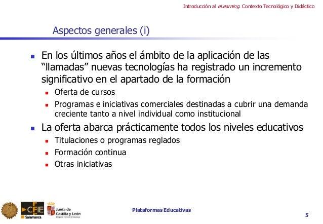 Plataformas Educativas Introducción al eLearning. Contexto Tecnológico y Didáctico 5 Aspectos generales (i)  En los últim...