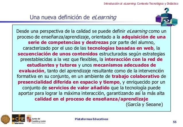 Plataformas Educativas Introducción al eLearning. Contexto Tecnológico y Didáctico 55 Una nueva definición de eLearning De...