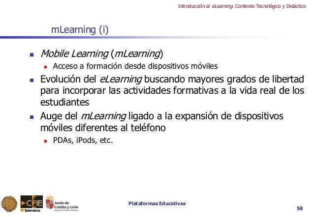 Plataformas Educativas Introducción al eLearning. Contexto Tecnológico y Didáctico mLearning (i)  Mobile Learning (mLearn...