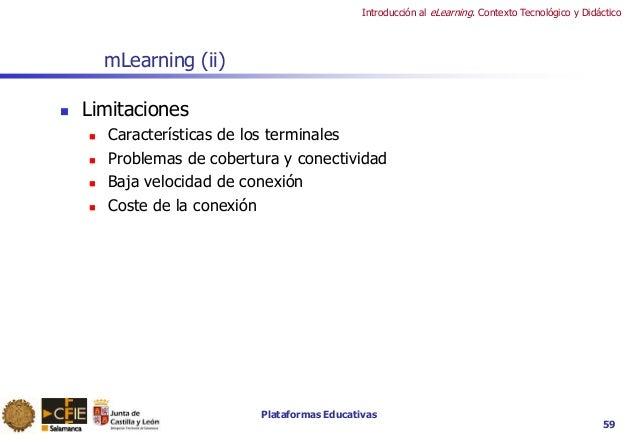 Plataformas Educativas Introducción al eLearning. Contexto Tecnológico y Didáctico mLearning (ii)  Limitaciones  Caracte...