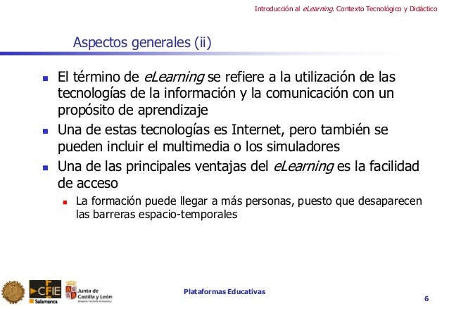Plataformas Educativas Introducción al eLearning. Contexto Tecnológico y Didáctico 6 Aspectos generales (ii)  El término ...