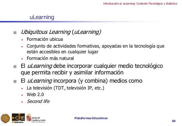 Plataformas Educativas Introducción al eLearning. Contexto Tecnológico y Didáctico uLearning  Ubiquitous Learning (uLearn...