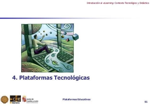 Plataformas Educativas Introducción al eLearning. Contexto Tecnológico y Didáctico 61 4. Plataformas Tecnológicas