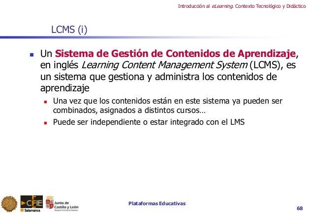 Plataformas Educativas Introducción al eLearning. Contexto Tecnológico y Didáctico 68 LCMS (i)  Un Sistema de Gestión de ...