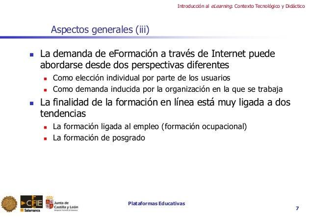 Plataformas Educativas Introducción al eLearning. Contexto Tecnológico y Didáctico 7 Aspectos generales (iii)  La demanda...