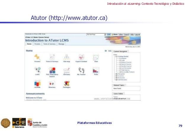 Plataformas Educativas Introducción al eLearning. Contexto Tecnológico y Didáctico 79 Atutor (http://www.atutor.ca)