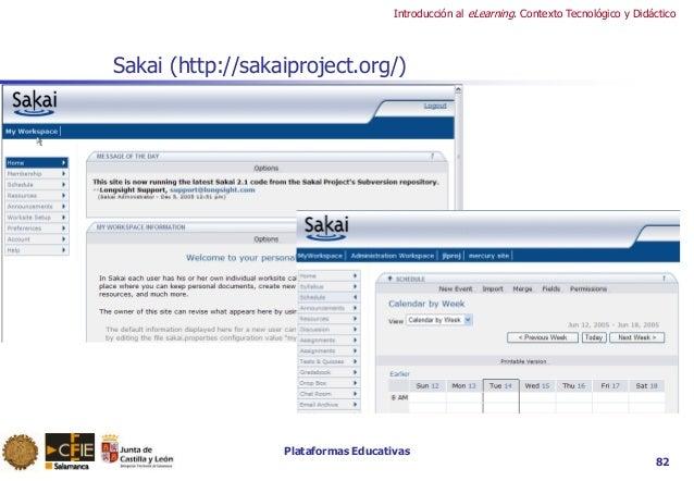 Plataformas Educativas Introducción al eLearning. Contexto Tecnológico y Didáctico 82 Sakai (http://sakaiproject.org/)