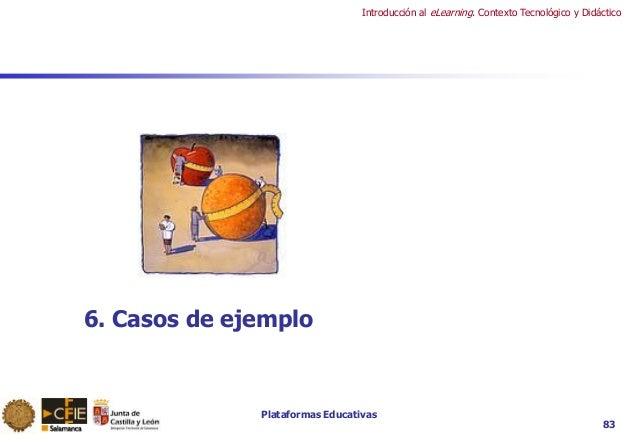 Plataformas Educativas Introducción al eLearning. Contexto Tecnológico y Didáctico 83 6. Casos de ejemplo