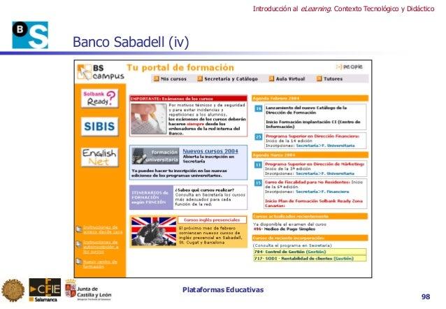 Plataformas Educativas Introducción al eLearning. Contexto Tecnológico y Didáctico 98 Banco Sabadell (iv)