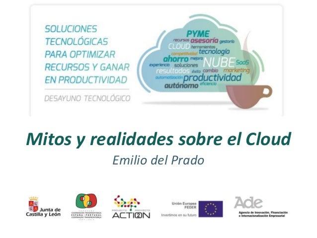 #desayunocloud  @emiliodelprado  Mitos y realidades sobre el Cloud Emilio del Prado