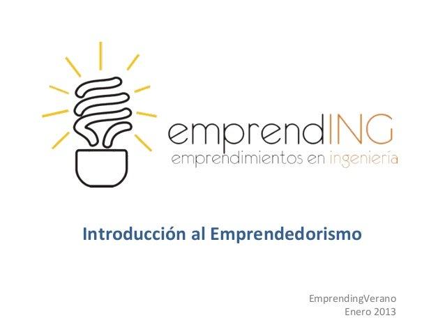 Introducción al Emprendedorismo                         EmprendingVerano                               Enero 2013