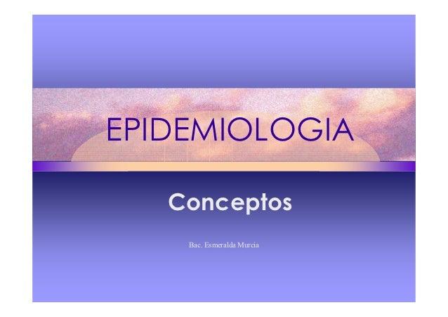 EPIDEMIOLOGIA   Conceptos    Bac. Esmeralda Murcia
