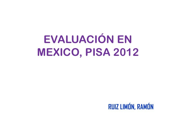 EVALUACIÓN ENMEXICO, PISA 2012           RUIZ LIMÓN, RAMÓN