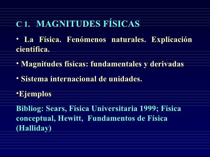 <ul><li>C 1.  MAGNITUDES FÍSICAS </li></ul><ul><li>La Física. Fenómenos naturales. Explicación científica.  </li></ul><ul>...