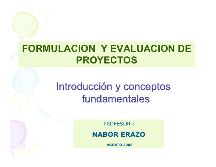 FORMULACION Y EVALUACION DE         PROYECTOS       Introducción y conceptos            fundamentales                PROFE...