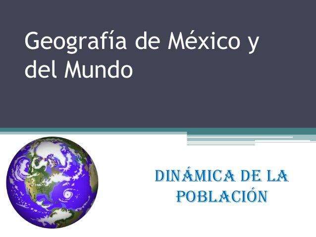 Geografía de México y del Mundo  Dinámica de la Población