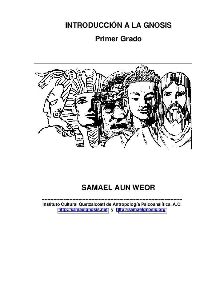 INTRODUCCIÓN A LA GNOSIS                                    Primer Grado                           SAMAEL AUN WEOR--------...