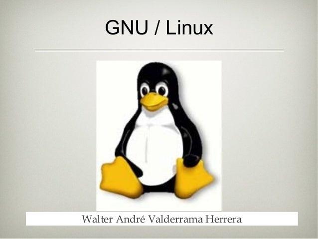 GNU / Linux Walter André Valderrama Herrera