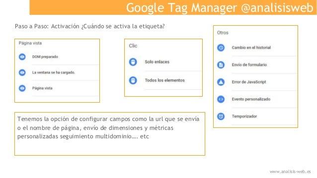 Google Tag Manager @analisisweb Paso a Paso: Activación ¿Cuándo se activa la etiqueta? Tenemos la opción de configurar cam...