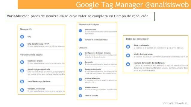 Google Tag Manager @analisisweb Variables:son pares de nombre-valor cuyo valor se completa en tiempo de ejecución. www.ana...
