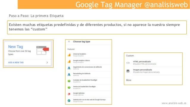 Google Tag Manager @analisisweb Paso a Paso: La primera Etiqueta Existen muchas etiquetas predefinidas y de diferentes pro...