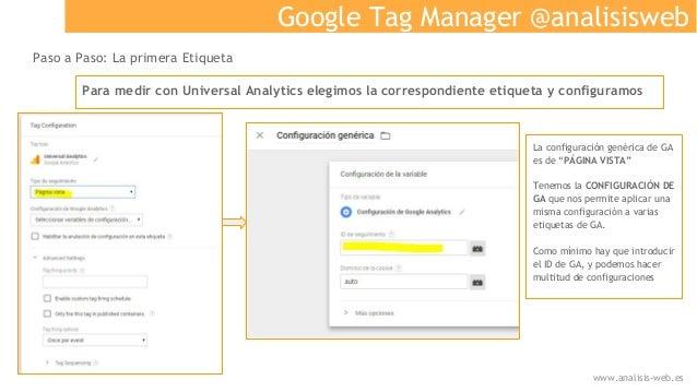 Google Tag Manager @analisisweb Paso a Paso: La primera Etiqueta Para medir con Universal Analytics elegimos la correspond...