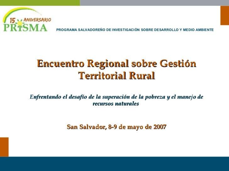 Encuentro Regional sobre Gestión Territorial Rural Enfrentando el desafío de la superación de la pobreza y el manejo de re...