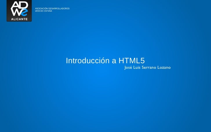 Introducción a HTML5              José Luis Serrano Lozano