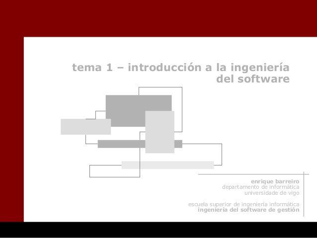 tema 1 – introducción a la ingeniería del software enrique barreiro departamento de informática universidade de vigo escue...