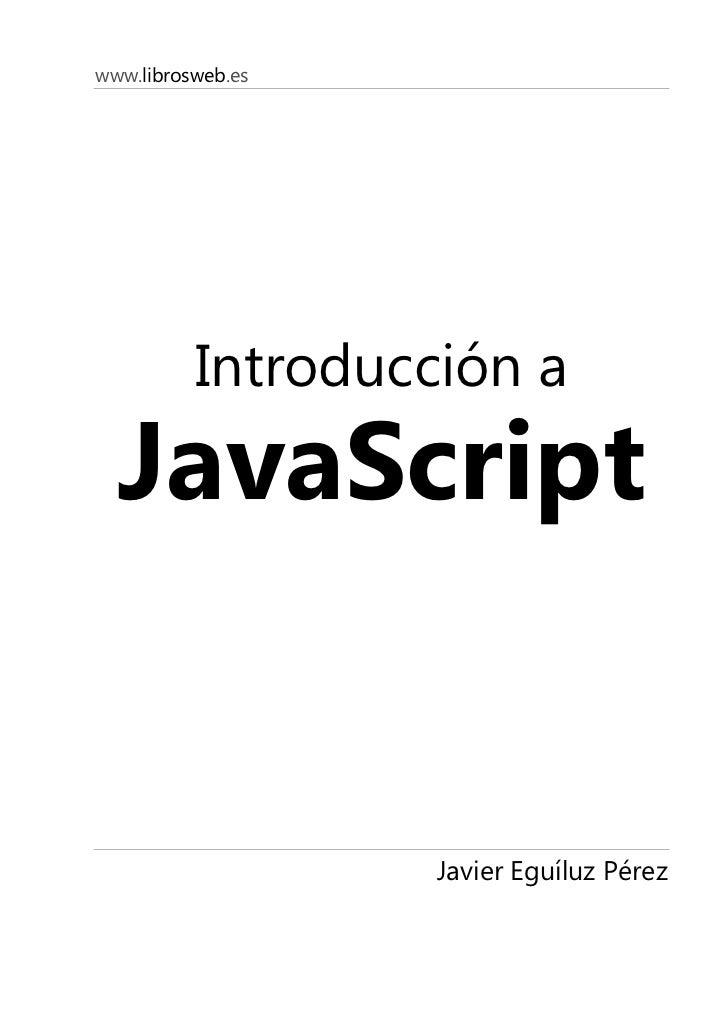 www.librosweb.es               Introducción a   JavaScript                      Javier Eguíluz Pérez