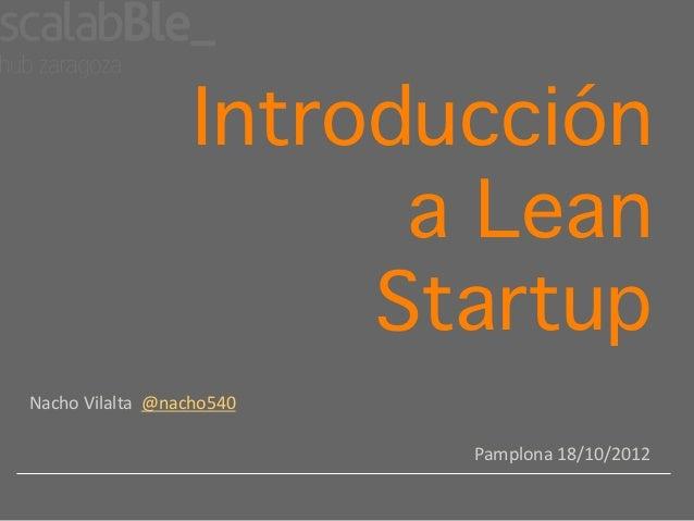 Introducción                                  a Lean                                 Startup!Nacho Vilalta  @nacho54...