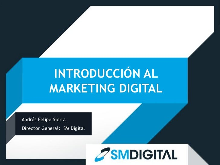 INTRODUCCIÓN AL            MARKETING DIGITALAndrés Felipe SierraDirector General: SM Digital