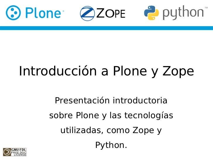 Introducción a Plone y Zope       Presentación introductoria     sobre Plone y las tecnologías       utilizadas, como Zope...
