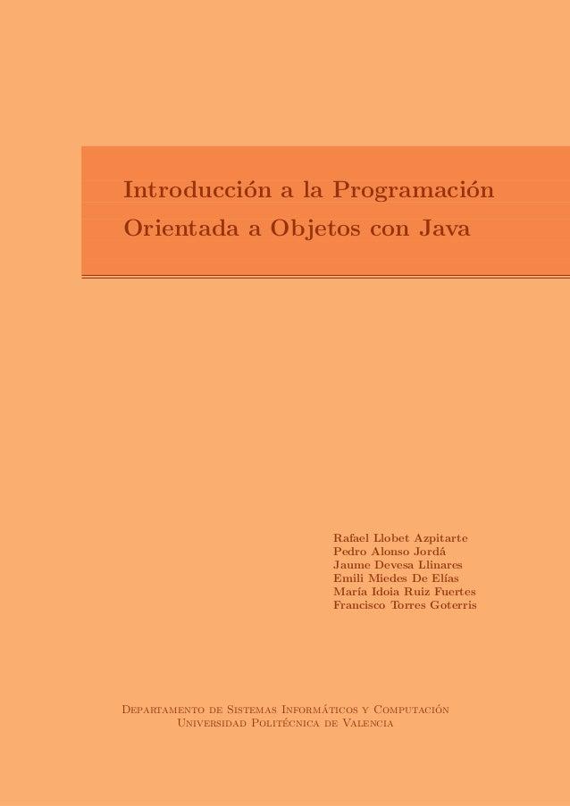 . . ===Introducci´on a la Programaci´on . ===Orientada a Objetos con Java . . Rafael Llobet Azpitarte Pedro Alonso Jord´a ...