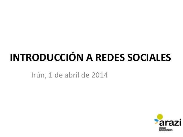 INTRODUCCIÓN A REDES SOCIALES Irún, 1 de abril de 2014
