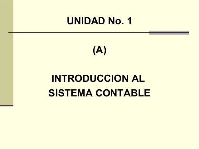 UNIDAD No. 1      (A)INTRODUCCION ALSISTEMA CONTABLE
