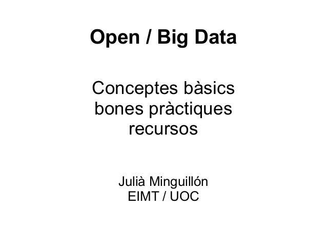 Open / Big Data Conceptes bàsics bones pràctiques recursos Julià Minguillón EIMT / UOC