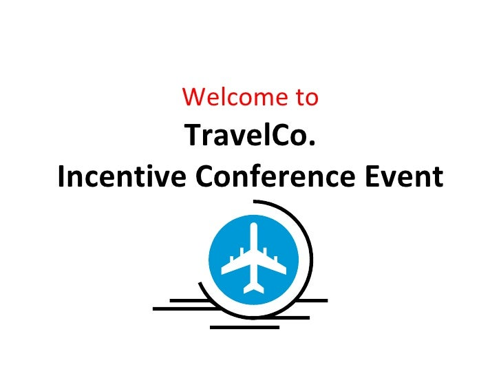 Welcome to TravelCo. Incentive Conference Event