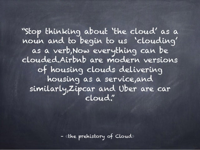 """–《the prehistory of Cloud》 """"Stop thinking about 'the cloud' as a noun and to begin to us 'clouding' as a verb,Now everythi..."""