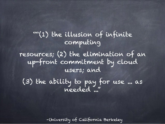 """–University of California Berkeley """"""""(1) the illusion of infinite computing resources; (2) the elimination of an up-front ..."""