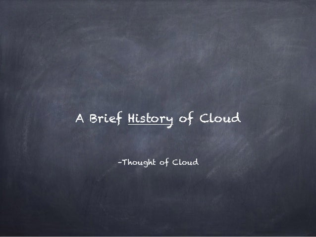 –Thought of Cloud A Brief History of Cloud