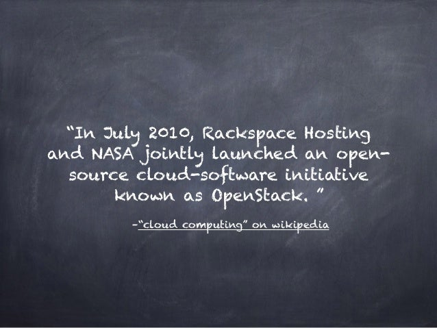 """–""""cloud computing"""" on wikipedia """"In July 2010, Rackspace Hosting and NASA jointly launched an open- source cloud-software ..."""